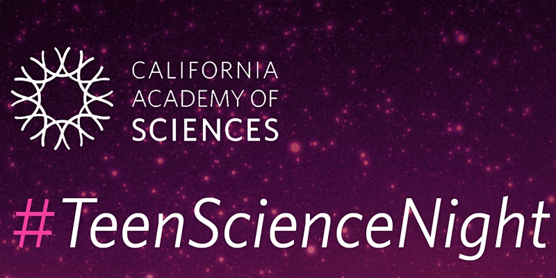 Teen+Science+Night+2020+%40California+Academy+of+Science+August+7th