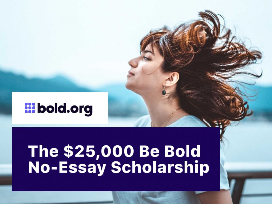 Be Bold NO-Essay Scholarship!!